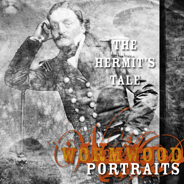 Wormwood Portraits: The Hermit's Tale | Wormwood: A Serialized Mystery